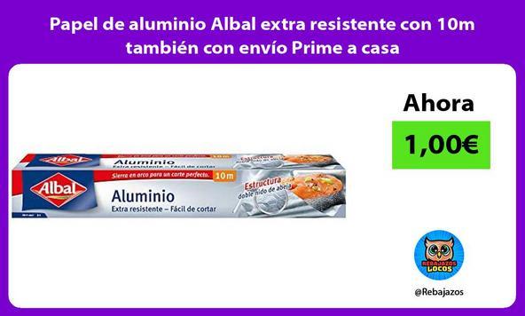 Papel de aluminio Albal extra resistente con 10m también con envío Prime a casa
