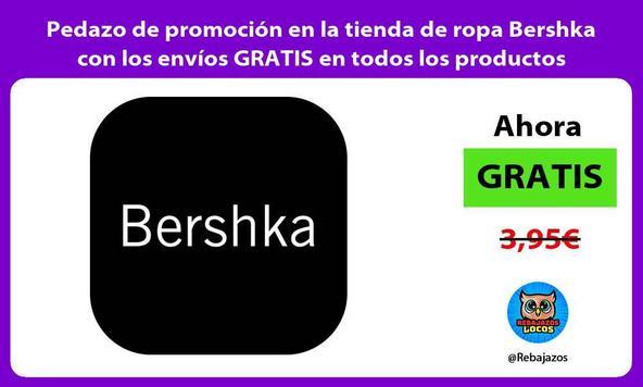 Pedazo de promoción en la tienda de ropa Bershka con los envíos GRATIS en todos los productos
