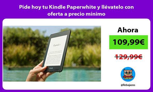 Pide hoy tu Kindle Paperwhite y llévatelo con oferta a precio mínimo