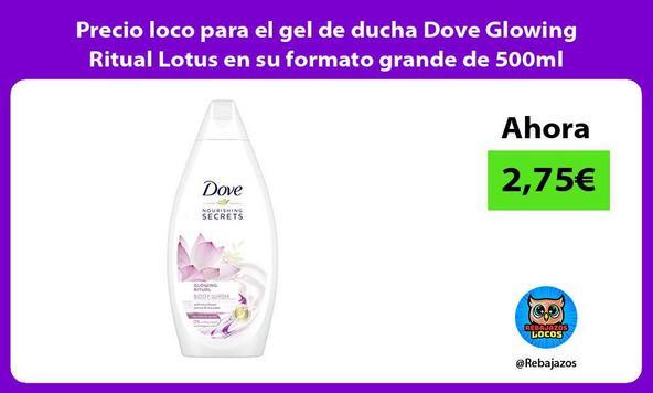 Precio loco para el gel de ducha Dove Glowing Ritual Lotus en su formato grande de 500ml
