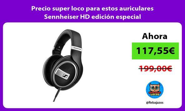 Precio super loco para estos auriculares Sennheiser HD edición especial