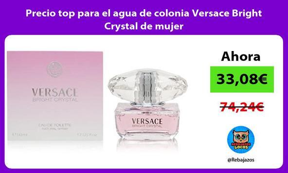 Precio top para el agua de colonia Versace Bright Crystal de mujer