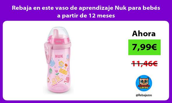 Rebaja en este vaso de aprendizaje Nuk para bebés a partir de 12 meses