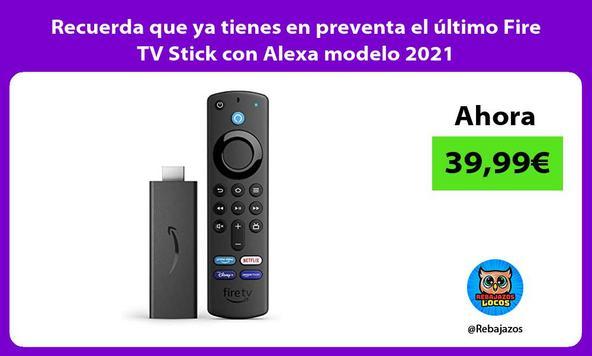 Recuerda que ya tienes en preventa el último Fire TV Stick con Alexa modelo 2021