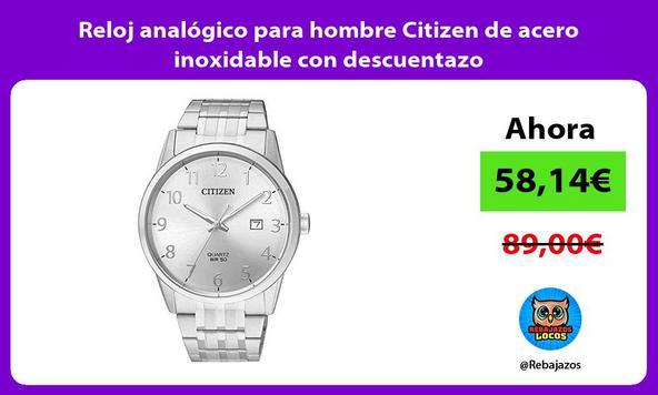 Reloj analógico para hombre Citizen de acero inoxidable con descuentazo