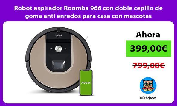 Robot aspirador Roomba 966 con doble cepillo de goma anti enredos para casa con mascotas