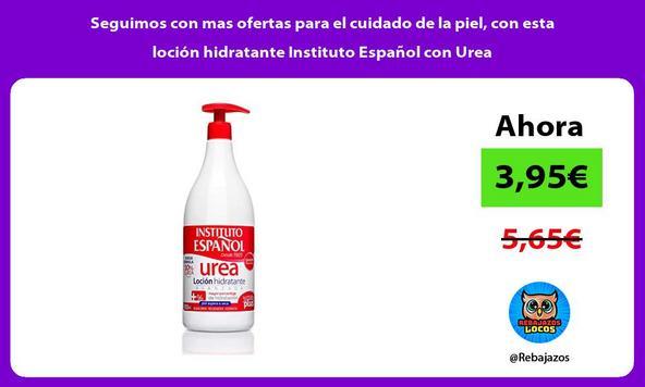 Seguimos con mas ofertas para el cuidado de la piel, con esta loción hidratante Instituto Español con Urea