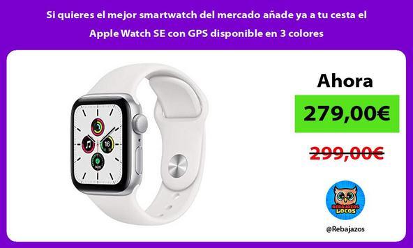 Si quieres el mejor smartwatch del mercado añade ya a tu cesta el Apple Watch SE con GPS disponible en 3 colores