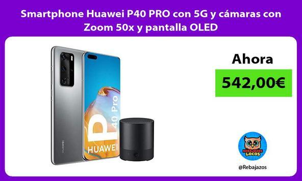 Smartphone Huawei P40 PRO con 5G y cámaras con Zoom 50x y pantalla OLED