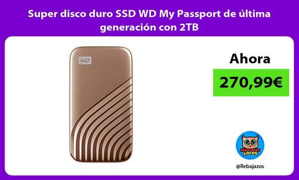 Super disco duro SSD WD My Passport de última generación con 2TB