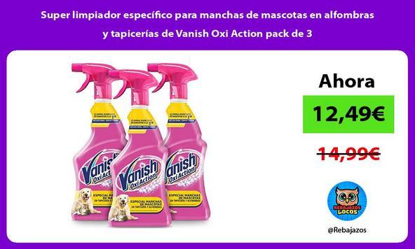 Super limpiador específico para manchas de mascotas en alfombras y tapicerías de Vanish Oxi Action pack de 3