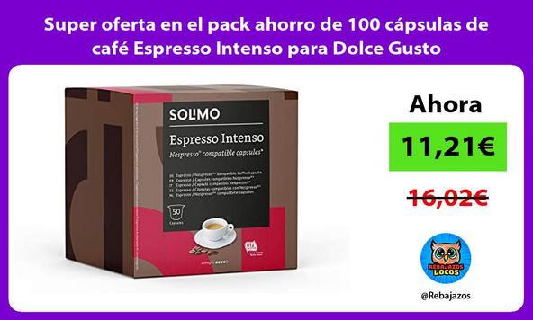 Super oferta en el pack ahorro de 100 cápsulas de café Espresso Intenso para Dolce Gusto
