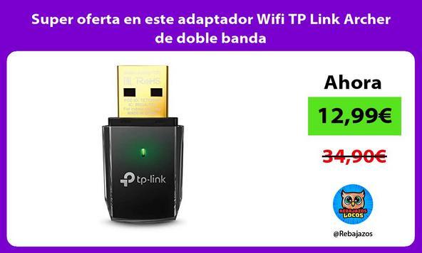 Super oferta en este adaptador Wifi TP Link Archer de doble banda