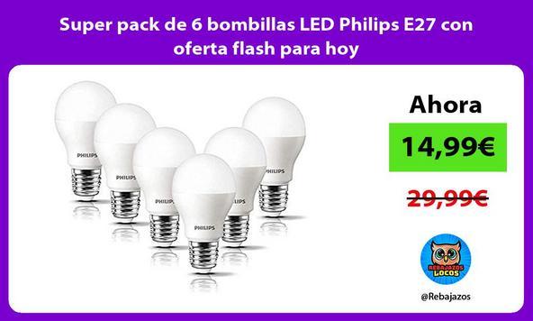 Super pack de 6 bombillas LED Philips E27 con oferta flash para hoy