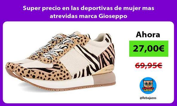 Super precio en las deportivas de mujer mas atrevidas marca Gioseppo