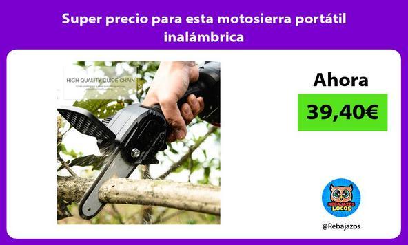 Super precio para esta motosierra portátil inalámbrica