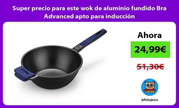 Super precio para este wok de aluminio fundido Bra Advanced apto para inducción
