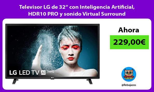 """Televisor LG de 32"""" con Inteligencia Artificial, HDR10 PRO y sonido Virtual Surround"""