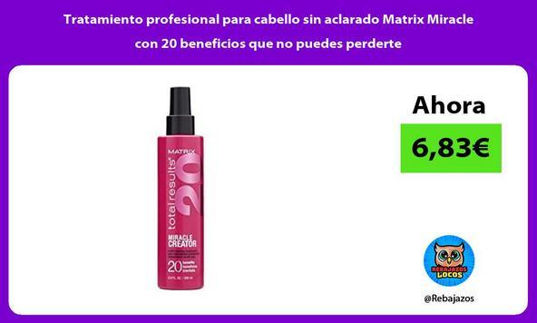 Tratamiento profesional para cabello sin aclarado Matrix Miracle con 20 beneficios que no puedes perderte