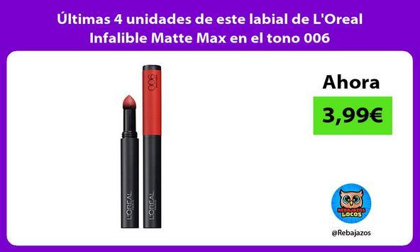 Últimas 4 unidades de este labial de L'Oreal Infalible Matte Max en el tono 006