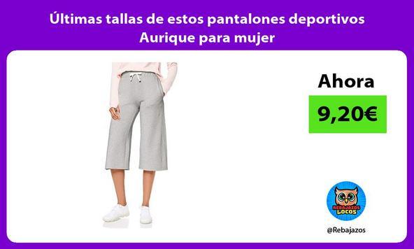 Últimas tallas de estos pantalones deportivos Aurique para mujer