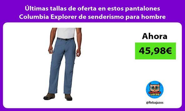 Últimas tallas de oferta en estos pantalones Columbia Explorer de senderismo para hombre