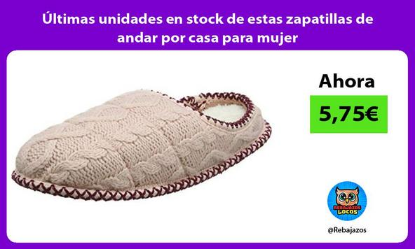 Últimas unidades en stock de estas zapatillas de andar por casa para mujer