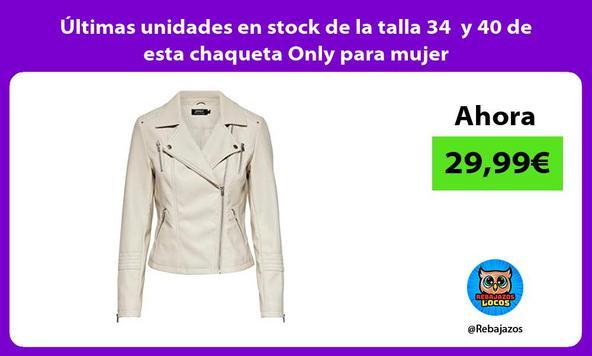 Últimas unidades en stock de la talla 34 y 40 de esta chaqueta Only para mujer