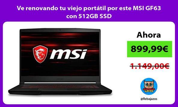 Ve renovando tu viejo portátil por este MSI GF63 con 512GB SSD