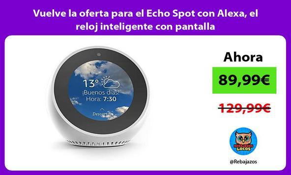 Vuelve la oferta para el Echo Spot con Alexa, el reloj inteligente con pantalla
