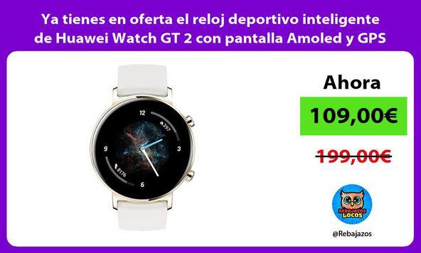 Ya tienes en oferta el reloj deportivo inteligente de Huawei Watch GT 2 con pantalla Amoled y GPS