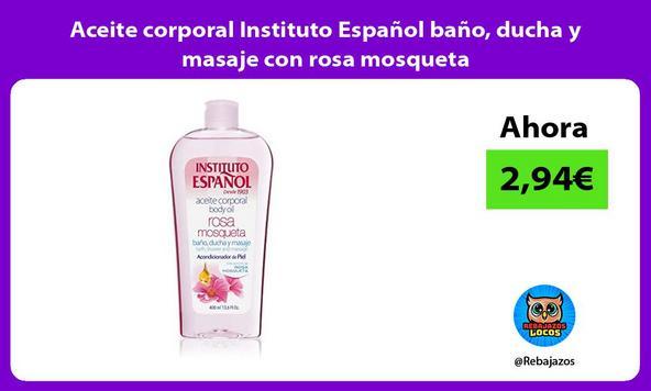 Aceite corporal Instituto Español baño, ducha y masaje con rosa mosqueta