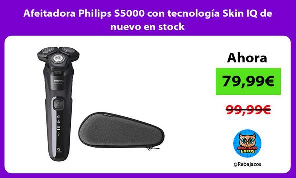 Afeitadora Philips S5000 con tecnología Skin IQ de nuevo en stock