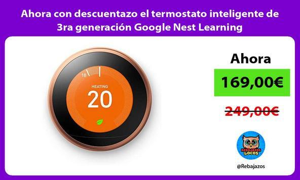 Ahora con descuentazo el termostato inteligente de 3ra generación Google Nest Learning