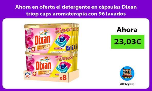 Ahora en oferta el detergente en cápsulas Dixan triop caps aromaterapia con 96 lavados