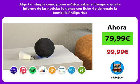 Algo tan simple como poner música, saber el tiempo o que te informe de las noticias lo tienes con Echo 4 y de regalo la bombilla Philips Hue