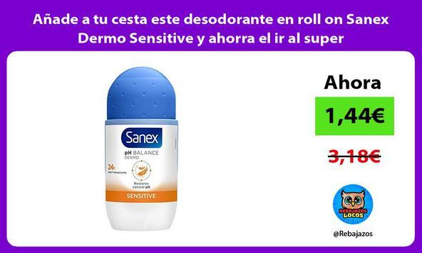 Añade a tu cesta este desodorante en roll on Sanex Dermo Sensitive y ahorra el ir al super