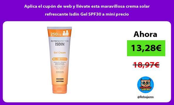Aplica el cupón de web y llévate esta maravillosa crema solar refrescante Isdin Gel SPF30 a mini precio