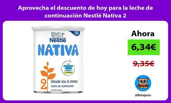 Aprovecha el descuento de hoy para la leche de continuación Nestlé Nativa 2