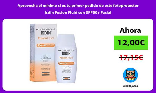 Aprovecha el mínimo si es tu primer pedido de este fotoprotector Isdin Fusion Fluid con SPF50+ Facial
