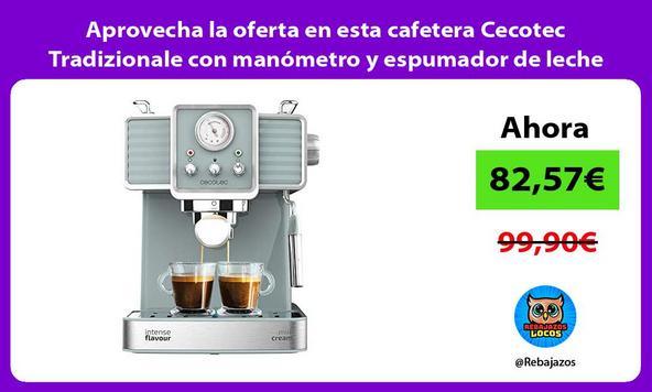 Aprovecha la oferta en esta cafetera Cecotec Tradizionale con manómetro y espumador de leche