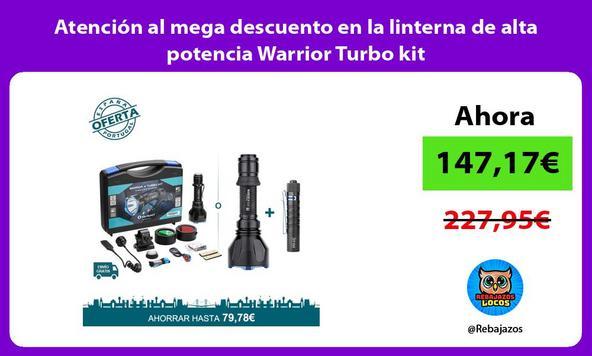Atención al mega descuento en la linterna de alta potencia Warrior Turbo kit