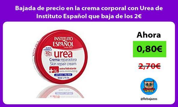 Bajada de precio en la crema corporal con Urea de Instituto Español que baja de los 2€