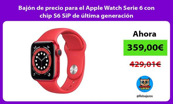 Bajón de precio para el Apple Watch Serie 6 con chip S6 SiP de última generación