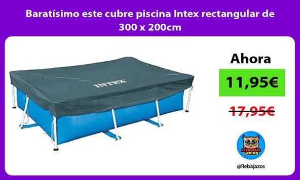 Baratísimo este cubre piscina Intex rectangular de 300 x 200cm