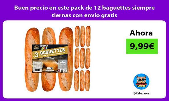 Buen precio en este pack de 12 baguettes siempre tiernas con envío gratis