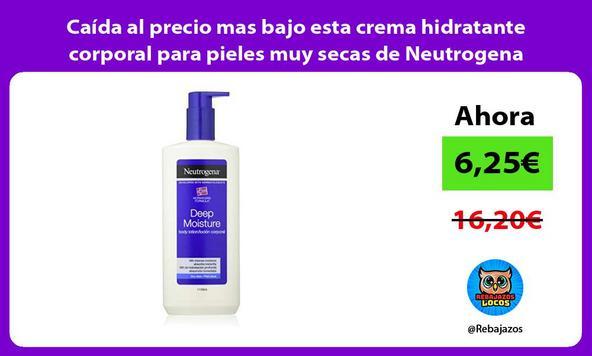 Caída al precio mas bajo esta crema hidratante corporal para pieles muy secas de Neutrogena