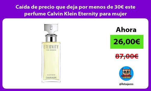 Caída de precio que deja por menos de 30€ este perfume Calvin Klein Eternity para mujer