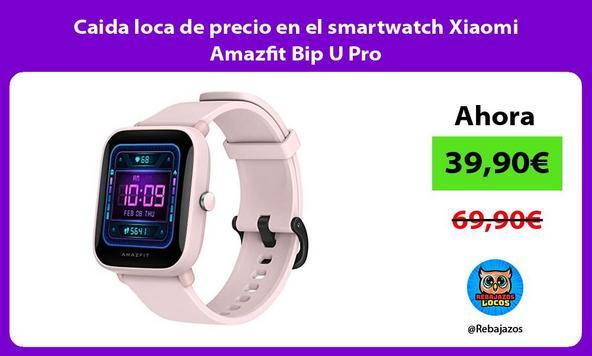 Caida loca de precio en el smartwatch Xiaomi Amazfit Bip U Pro