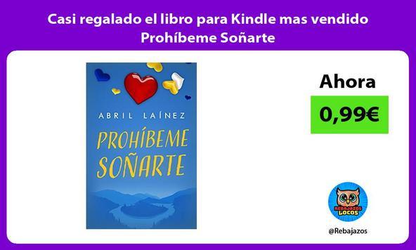Casi regalado el libro para Kindle mas vendido Prohíbeme Soñarte